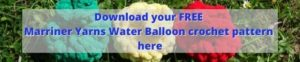 Download your FREE Marriner Yarns Water Balloon crochet pattern here
